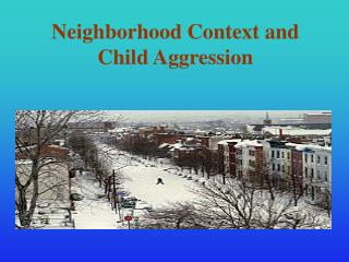 Neighborhood Context and Child Aggression