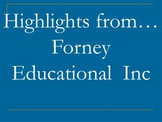Highlights from… Forney Educational  Inc