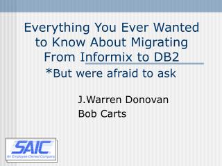 Everything You Ever Wanted to Know About Migrating From Informix to DB2 * But were afraid to ask