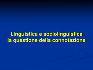 Linguistica e sociolinguistica la questione della connotazione