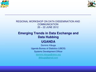 REGIONAL WORKSHOP ON DATA DISSEMINATION AND COMMUNICATION 20 – 22 JUNE 2012