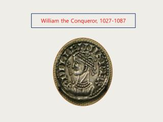 William the Conqueror, 1027-1087