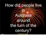 How did people live in Australia  around  the turn of the century
