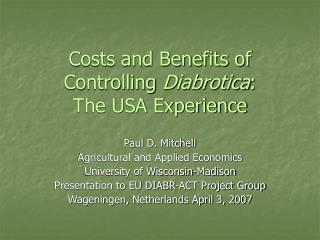 Costs and Benefits of Controlling  Diabrotica :  The USA Experience
