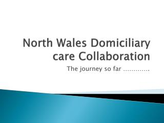 North Wales Domiciliary care Collaboration