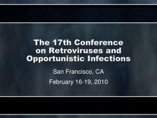 The 17th Conference  on Retroviruses and Opportunistic Infections