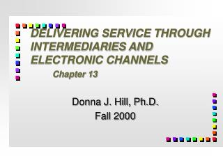 DELIVERING SERVICE THROUGH INTERMEDIARIES AND ELECTRONIC CHANNELS Chapter 13