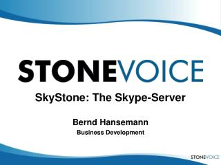 SkyStone: The Skype-Server Bernd Hansemann Business Development
