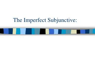 The Imperfect Subjunctive: