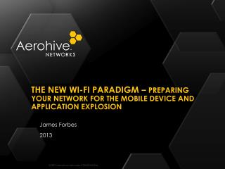 the New  Wi-FI  Paradigm –  Preparing your network for the Mobile Device and Application explosion