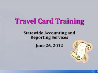 Travel Card Training Statewide  Accounting and  Reporting Services June 26, 2012