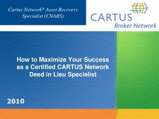How to Maximize Your Success as a Certified CARTUS Network Deed in Lieu Specialist
