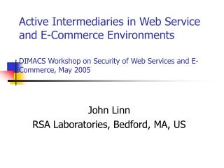 Active Intermediaries in Web Service and E-Commerce Environments DIMACS Workshop on Security of Web Services and E-Comme