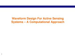 Waveform Design For Active Sensing Systems – A Computational Approach
