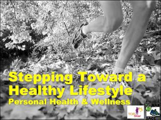 Stepping Toward a Healthy Lifestyle Personal Health & Wellness