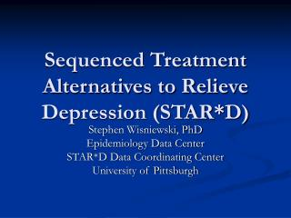Sequenced Treatment Alternatives to Relieve Depression (STAR*D)