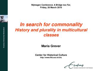 Nijmegen Conference  A Bridge too Far ,  Friday, 26 March 2010 In search for commonality