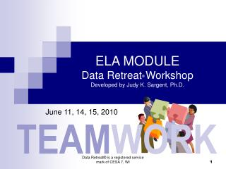 ELA MODULE Data Retreat ®  Workshop Developed by Judy K. Sargent, Ph.D.