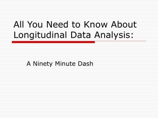 All You Need to Know About Longitudinal Data Analysis: