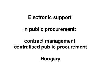 Electronic support  in public procurement:  contract management centralised public procurement