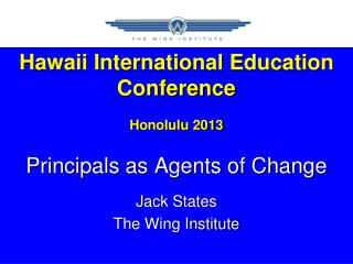 Hawaii International Education Conference Honolulu 2013 Principals as Agents of Change Jack States