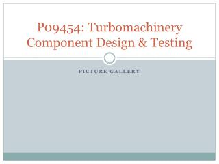 P09454: Turbomachinery Component Design & Testing