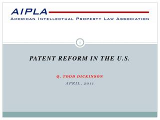 Patent Reform in the  u.s . Q. Todd Dickinson April, 2011