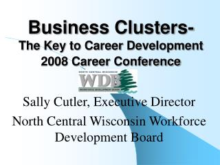 Business Clusters-  The Key to Career Development 2008 Career Conference