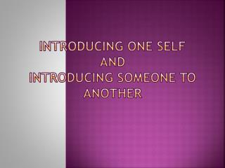 Introducing One self  and  introducing Someone to Another