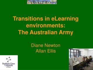 Transitions in eLearning environments:  The Australian Army Diane Newton Allan Ellis