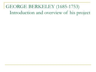 GEORGE BERKELEY (1685-1753)    Introduction and overview of his project