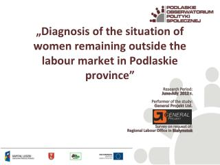 """Diagnosis of the situation of women remaining outside the labour market in Podlaskie province"""