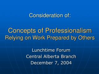 Consideration of:  Concepts of Professionalism Relying on Work Prepared by Others