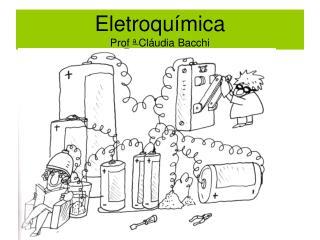 Eletroquímica Prof  a  Cláudia Bacchi