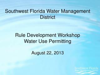 Southwest Florida Water Management District Rule Development Workshop Water Use Permitting