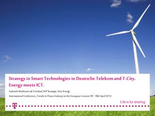 Strategy  in Smart Technologies in Deutsche Telekom  and  T-City.  Energy meets  ICT.