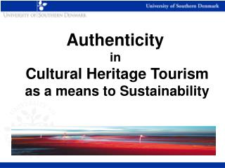 Authenticity in  Cultural Heritage Tourism as a means to Sustainability