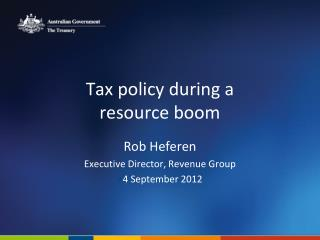 Tax policy during a  resource boom