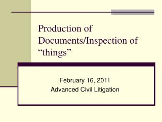 "Production of Documents/Inspection of ""things"""