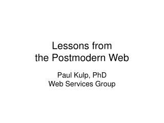 Lessons from  the Postmodern Web