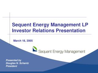 Sequent Energy Management LP Investor Relations Presentation