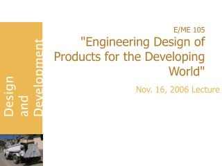 "E/ME 105 ""Engineering Design of Products for the Developing World"""