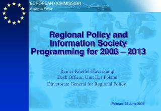 Regional Policy and  Information Society  Programming for 2006 – 2013