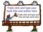Triple click and type your book title and author here