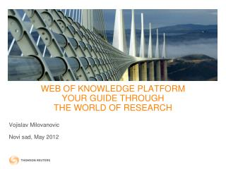 WEB OF KNOWLEDGE PLATFORM YOUR GUIDE THROUGH  THE WORLD OF RESEARCH