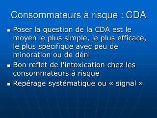 Consommateurs à risque : CDA