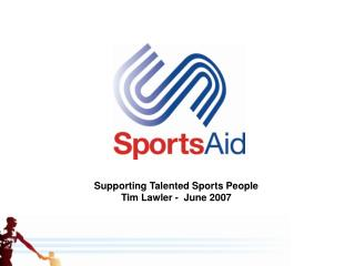Supporting Talented Sports People Tim Lawler -  June 2007