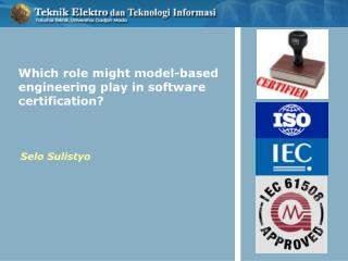 Which role might model-based engineering play in software certification?