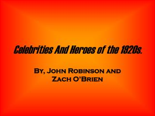 Celebrities And Heroes of the 1920s.