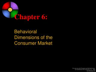 Chapter 6: Behavioral  Dimensions of the  Consumer Market